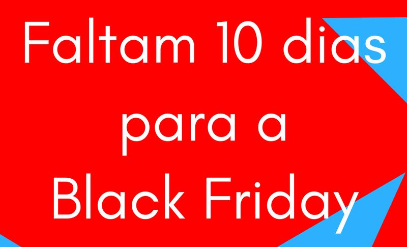 Faltam 10 dias para a Black Friday 2017 – Ofertas de Supermercados