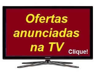 tvanunciadas Melhores ofertas anunciadas na TV até quarta 12/12/2018