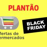 Black Friday nos supermercados já começou: veja o plantão de ofertas