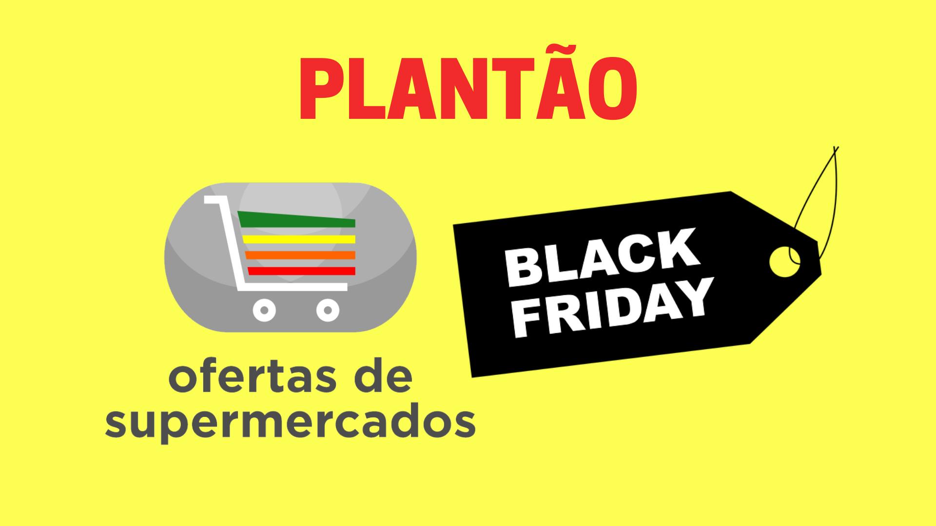 PLANTÃO Black Friday nos supermercados já começou: veja o plantão de ofertas