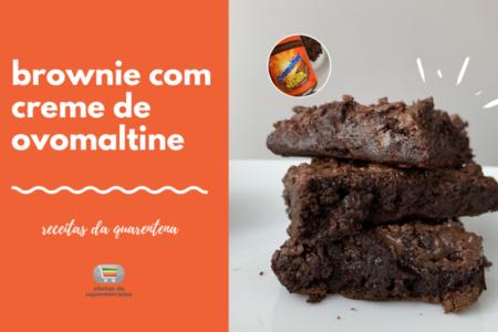Brownie com Creme de Ovomaltine – Receitas da Quarentena